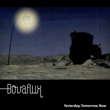Bovaflux - Yesterday, Tomorrow, Now